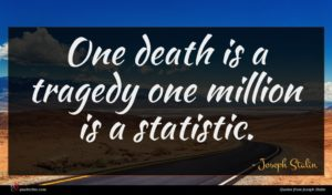 Joseph Stalin quote : One death is a ...