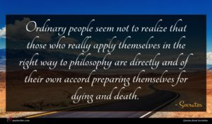 Socrates quote : Ordinary people seem not ...