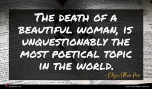 Edgar Allan Poe quote : The death of a ...