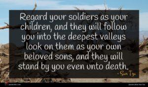 Sun Tzu quote : Regard your soldiers as ...