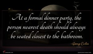 George Carlin quote : At a formal dinner ...