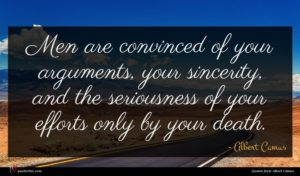 Albert Camus quote : Men are convinced of ...
