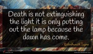 Rabindranath Tagore quote : Death is not extinguishing ...