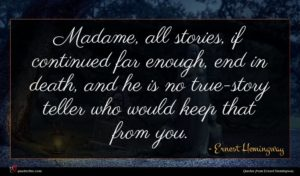 Ernest Hemingway quote : Madame all stories if ...
