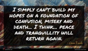 Anne Frank quote : I simply can't build ...