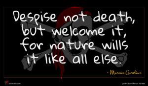 Marcus Aurelius quote : Despise not death but ...