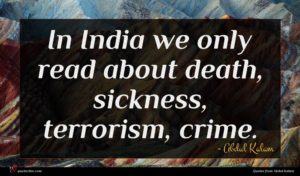 Abdul Kalam quote : In India we only ...