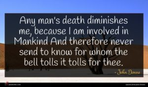 John Donne quote : Any man's death diminishes ...