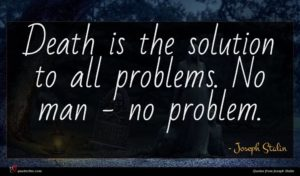 Joseph Stalin quote : Death is the solution ...