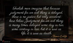 Thomas Carlyle quote : Foolish men imagine that ...