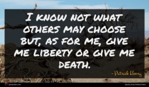 Patrick Henry quote : I know not what ...