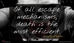 Henry Ward Beecher quote : Of all escape mechanisms ...