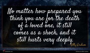 Billy Graham quote : No matter how prepared ...