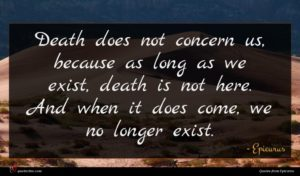 Epicurus quote : Death does not concern ...