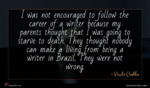 Paulo Coelho quote : I was not encouraged ...