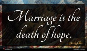 Woody Allen quote : Marriage is the death ...