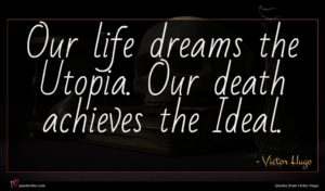 Victor Hugo quote : Our life dreams the ...