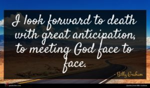 Billy Graham quote : I look forward to ...