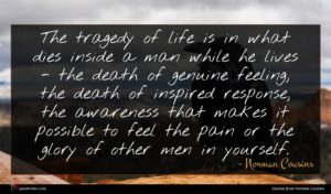 Norman Cousins quote : The tragedy of life ...