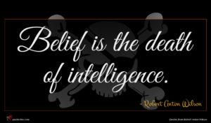 Robert Anton Wilson quote : Belief is the death ...