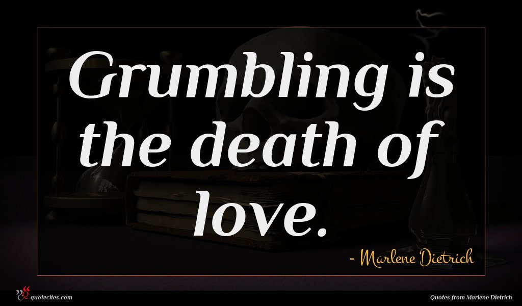 Grumbling is the death of love.