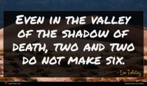 Leo Tolstoy quote : Even in the valley ...
