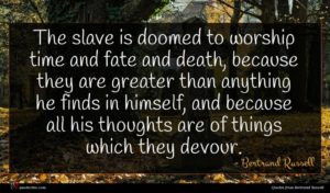 Bertrand Russell quote : The slave is doomed ...