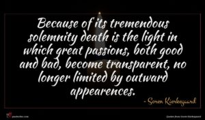 Soren Kierkegaard quote : Because of its tremendous ...