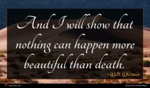 Walt Whitman quote : And I will show ...