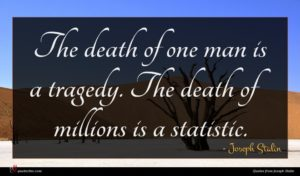 Joseph Stalin quote : The death of one ...