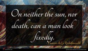 Francois de La Rochefoucauld quote : On neither the sun ...