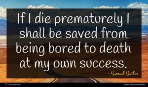 Samuel Butler quote : If I die prematurely ...