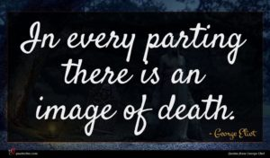 George Eliot quote : In every parting there ...