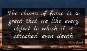 Blaise Pascal quote : The charm of fame ...