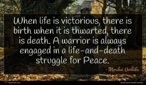 Morihei Ueshiba quote : When life is victorious ...