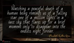 Elisabeth Kubler-Ross quote : Watching a peaceful death ...