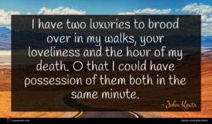 John Keats quote : I have two luxuries ...