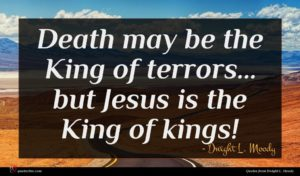 Dwight L. Moody quote : Death may be the ...