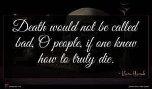 Guru Nanak quote : Death would not be ...