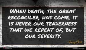 George Eliot quote : When death the great ...