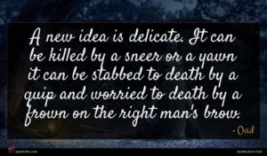 Ovid quote : A new idea is ...
