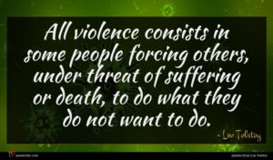 Leo Tolstoy quote : All violence consists in ...