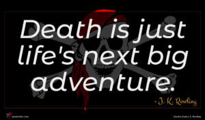 J. K. Rowling quote : Death is just life's ...