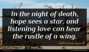 Robert Green Ingersoll quote : In the night of ...