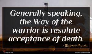Miyamoto Musashi quote : Generally speaking the Way ...