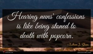 Fulton J. Sheen quote : Hearing nuns' confessions is ...