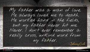 Johnny Cash quote : My father was a ...