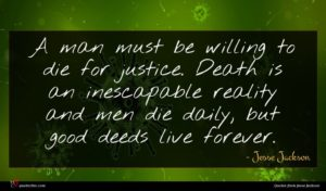 Jesse Jackson quote : A man must be ...