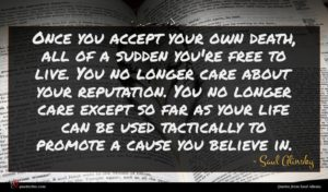 Saul Alinsky quote : Once you accept your ...