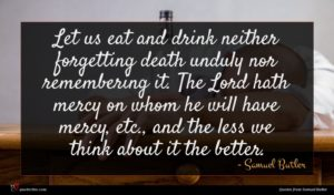 Samuel Butler quote : Let us eat and ...